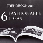 Trendbook 2015: 6 fashionable ideas