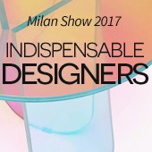 Milan Show 2017 : Indispensable designers